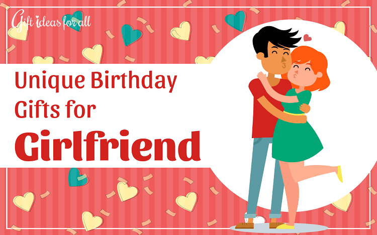 Top 10 Unique Birthday Gift Ideas For Your Girlfriend You Shouldnt Miss